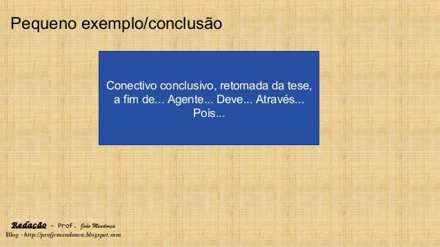 Redação – Prof. João Mendonça Blog - http://profjcmendonca.blogspot.com Pequeno exemplo/conclusão Conectivo conclusivo, re...