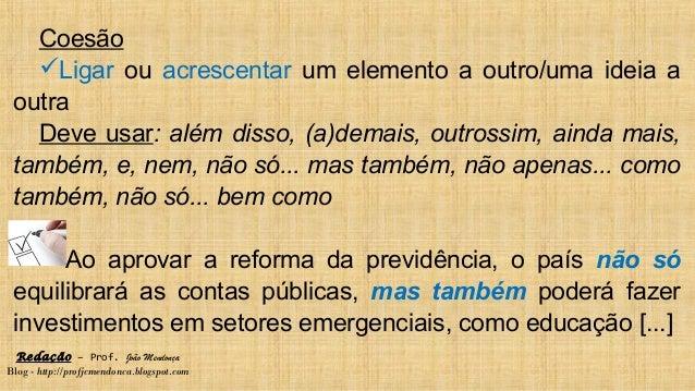Redação – Prof. João Mendonça Blog - http://profjcmendonca.blogspot.com Coesão Ligar ou acrescentar um elemento a outro/u...