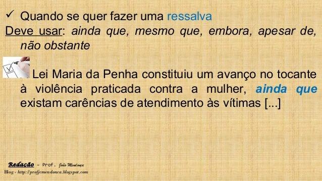 Redação – Prof. João Mendonça Blog - http://profjcmendonca.blogspot.com  Quando se quer fazer uma ressalva Deve usar: ain...