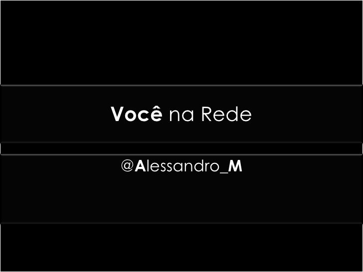 VocênaRede<br />@Alessandro_M<br />