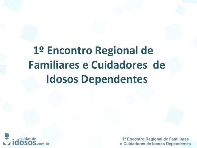 1º Encontro Regional de Familiares e Cuidadores de Idosos Dependentes