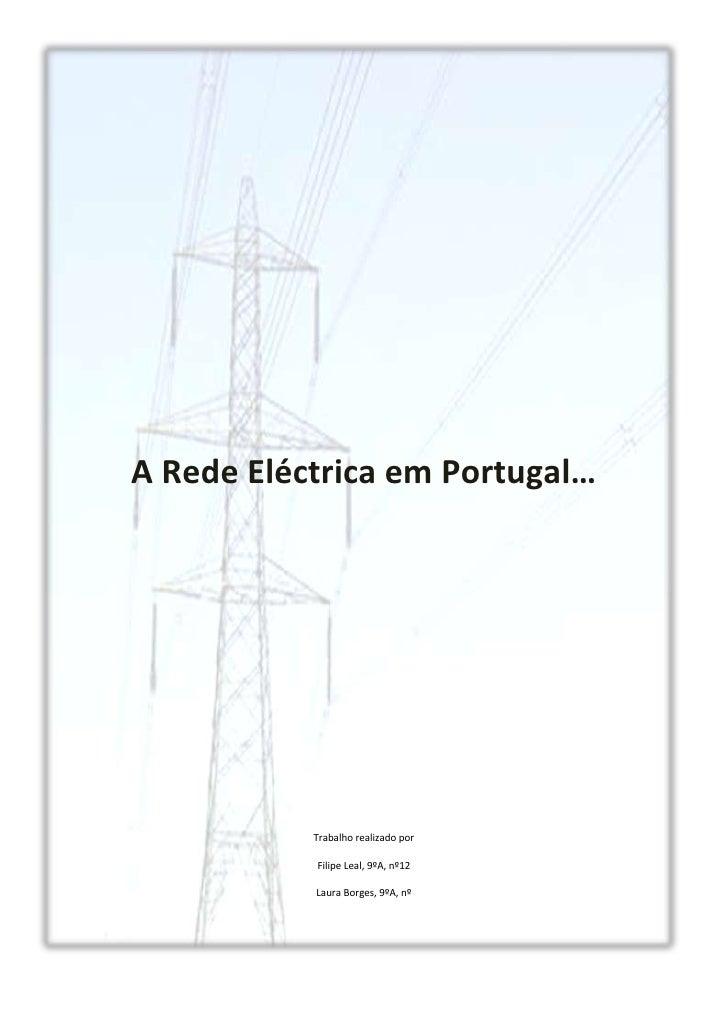 A Rede Eléctrica em Portugal…           Trabalho realizado por           Filipe Leal, 9ºA, nº12           Laura Borges, 9º...