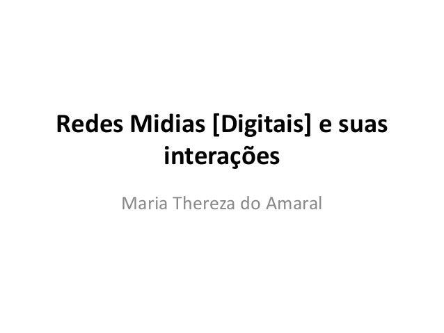 Redes Midias [Digitais] e suas interações Maria Thereza do Amaral