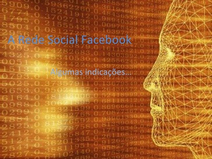 A Rede Social Facebook Algumas indicações…