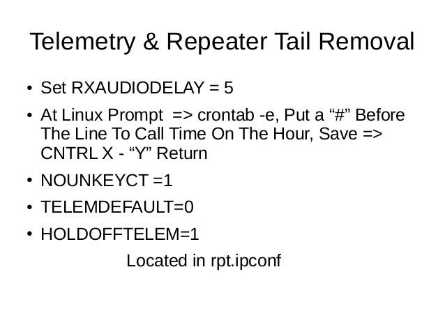 """Telemetry & Repeater Tail Removal ● Set RXAUDIODELAY = 5 ● At Linux Prompt => crontab -e, Put a """"#"""" Before The Line To Cal..."""