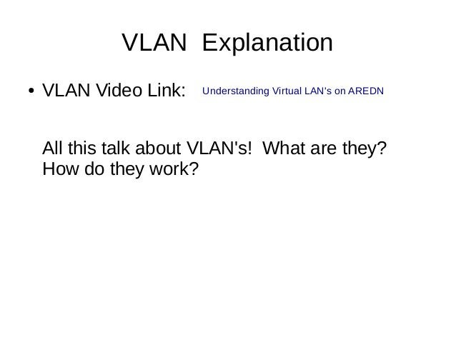 VLAN Explanation ● VLAN Video Link: All this talk about VLAN's! What are they? How do they work? Understanding Virtual LAN...