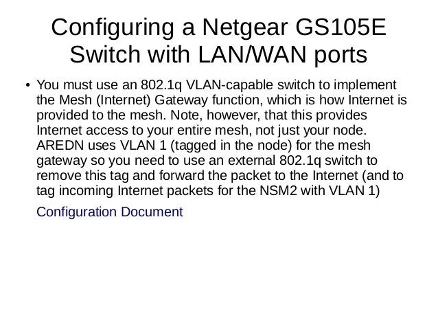 Configuring a Netgear GS105E Switch with LAN/WAN ports ● You must use an 802.1q VLAN-capable switch to implement the Mesh ...