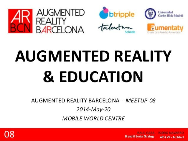 AUGMENTED REALITY & EDUCATION RAUL GASA AUGMENTED REALITY BARCELONA - MEETUP-08 2014-May-20 MOBILE WORLD CENTRE Brand & So...