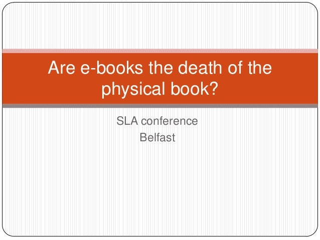SLA conference Belfast Are e-books the death of the physical book?