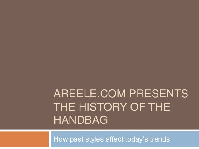 AREELE.COM PRESENTSTHE HISTORY OF THEHANDBAGHow past styles affect today's trends