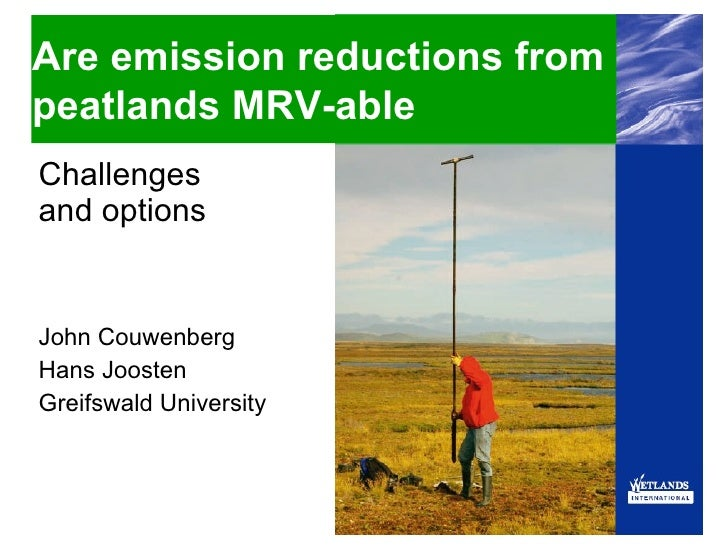 Challenges  and options John Couwenberg Hans Joosten Greifswald University Are emission reductions from  peatlands MRV-able