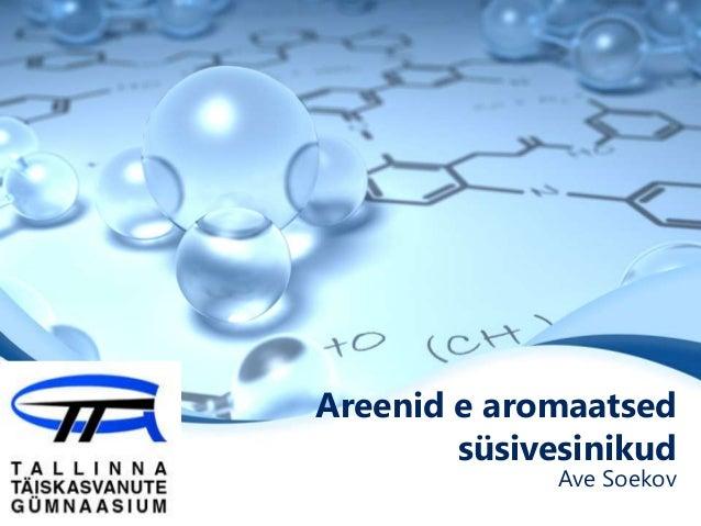 Areenid e aromaatsedsüsivesinikudAve Soekov