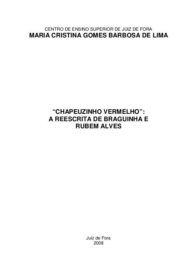 """CENTRO DE ENSINO SUPERIOR DE JUIZ DE FORAMARIA CRISTINA GOMES BARBOSA DE LIMA""""CHAPEUZINHO VERMELHO"""":A REESCRITA DE BRAGUIN..."""