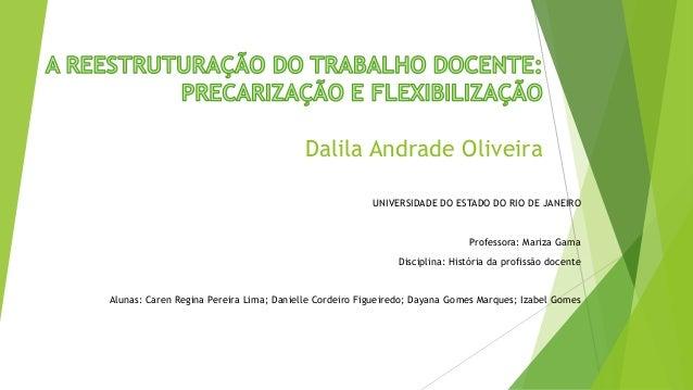 Dalila Andrade Oliveira UNIVERSIDADE DO ESTADO DO RIO DE JANEIRO Professora: Mariza Gama Disciplina: História da profissão...