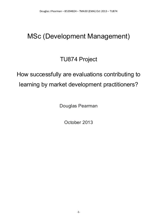 Douglas J Pearman – B5394824 – TMA30 (EMA) Oct 2013 – TU874 MSc (Development Management) TU874 Project How successfully ar...
