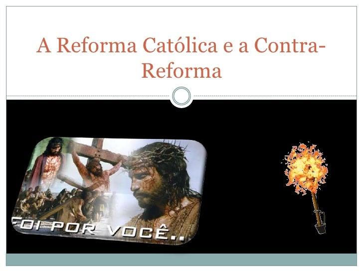 A Reforma Católica e a Contra-          Reforma