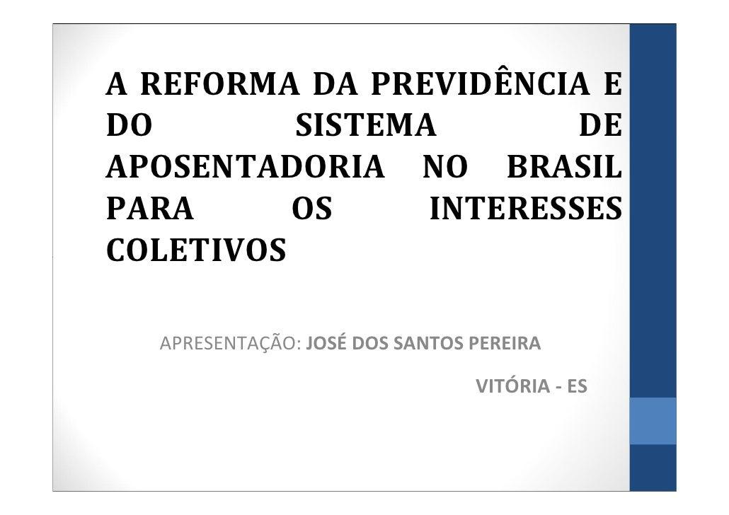 A REFORMA DA PREVIDÊNCIA EDO       SISTEMA         DEAPOSENTADORIA NO BRASILPARA     OS      INTERESSESCOLET...