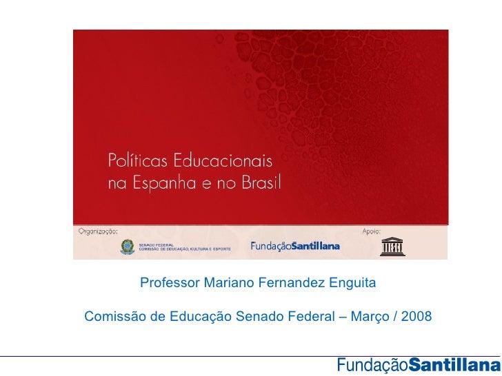Professor Mariano Fernandez Enguita  Comissão de Educação Senado Federal – Março / 2008