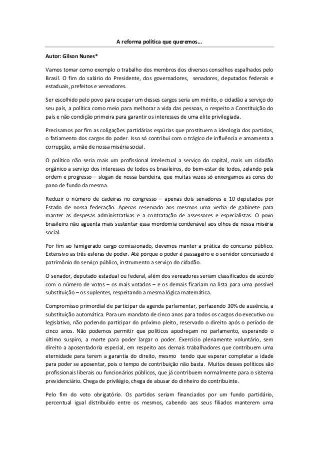 A reforma política que queremos...  Autor: Gilson Nunes*  Vamos tomar como exemplo o trabalho dos membros dos diversos con...