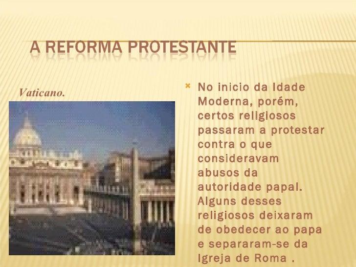 Vaticano.               No inicio da Idade                Moderna, porém,                cer tos religiosos              ...