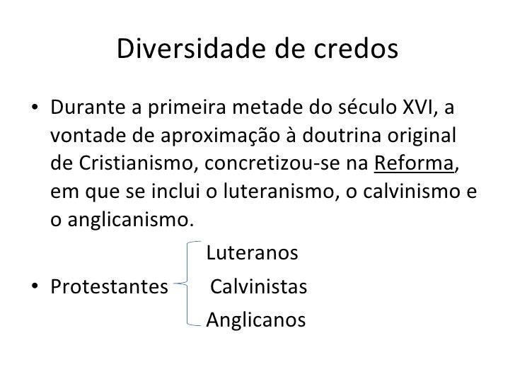 Diversidade de credos <ul><li>Durante a primeira metade do século XVI, a vontade de aproximação à doutrina original de Cri...
