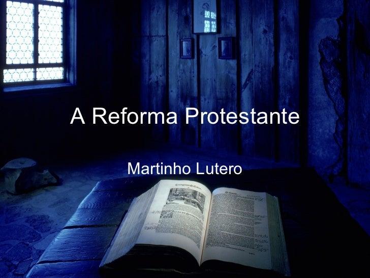 A Reforma Protestante Martinho Lutero