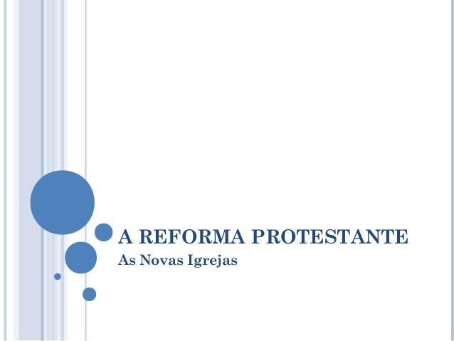 A REFORMA PROTESTANTEAs Novas Igrejas