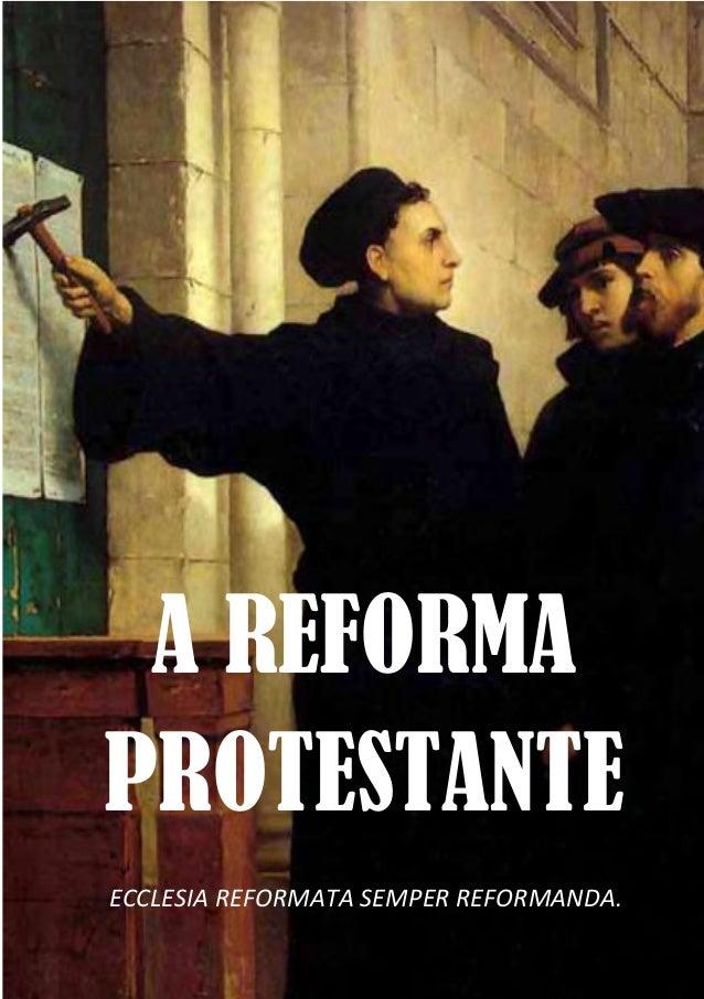 A REFORMA PROTESTANTE  ECCLESIA REFORMATA SEMPER REFORMANDA.