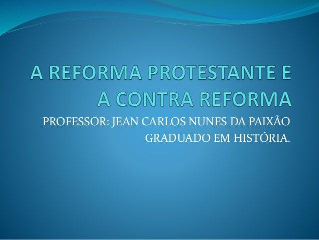 PROFESSOR: JEAN CARLOS NUNES DA PAIXÃO GRADUADO EM HISTÓRIA.