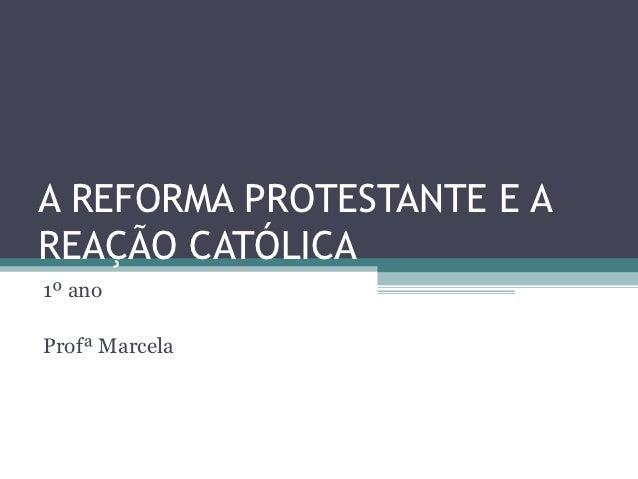 A REFORMA PROTESTANTE E AREAÇÃO CATÓLICA1º anoProfª Marcela