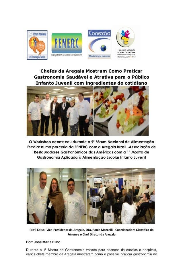 Chefes da Aregala Gastronomia Saudável e Atrativa Infanto Juvenil O Workshop aconteceu durante o 9º Fórum Nacional de Alim...