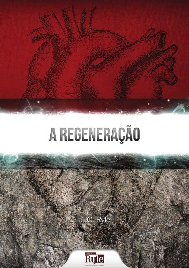 A REGENERAÇÃO J. C. Ryle