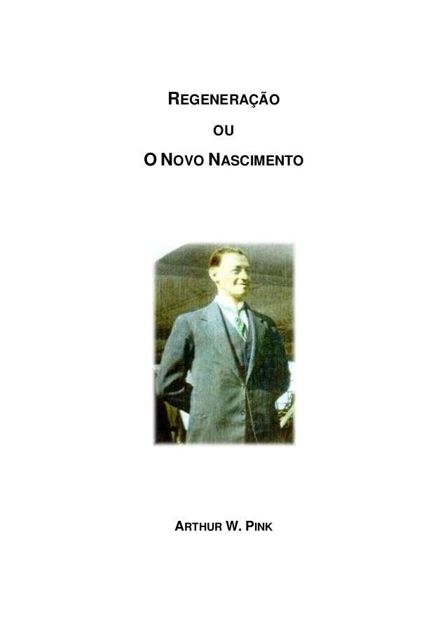 REGENERAÇÃO  OU  O NOVO NASCIMENTO  ARTHUR W. PINK