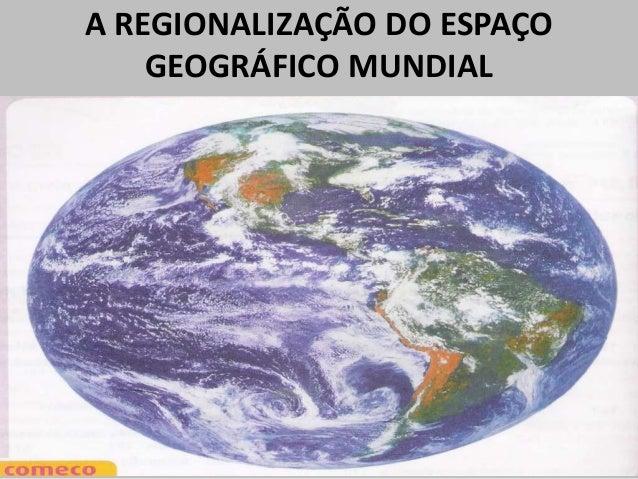 A REGIONALIZAÇÃO DO ESPAÇO GEOGRÁFICO MUNDIAL