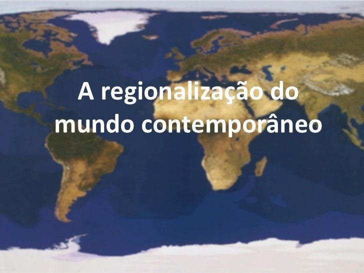 A regionalização domundo contemporâneo