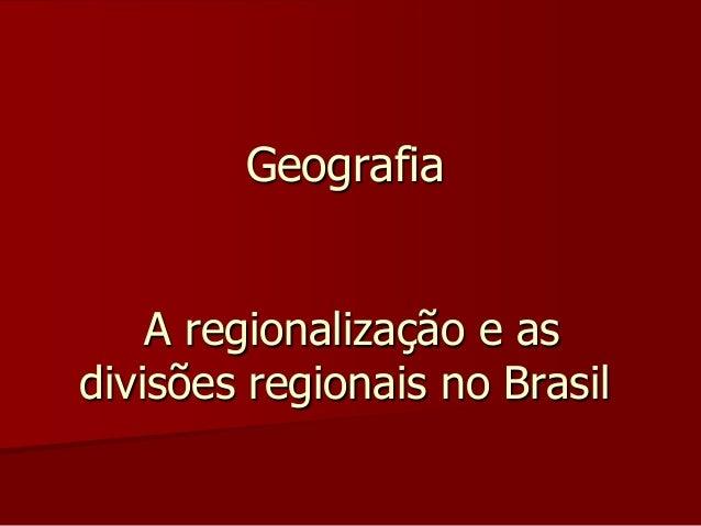 Geografia A regionalização e as divisões regionais no Brasil