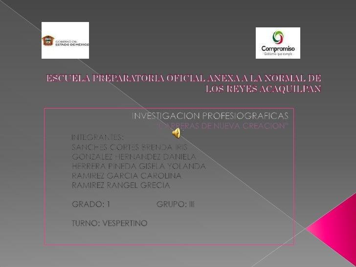 """ESCUELA PREPARATORIA OFICIAL ANEXA A LA NORMAL DE LOS REYES ACAQUILPAN<br />INVESTIGACION PROFESIOGRAFICAS<br />""""CARRERAS ..."""