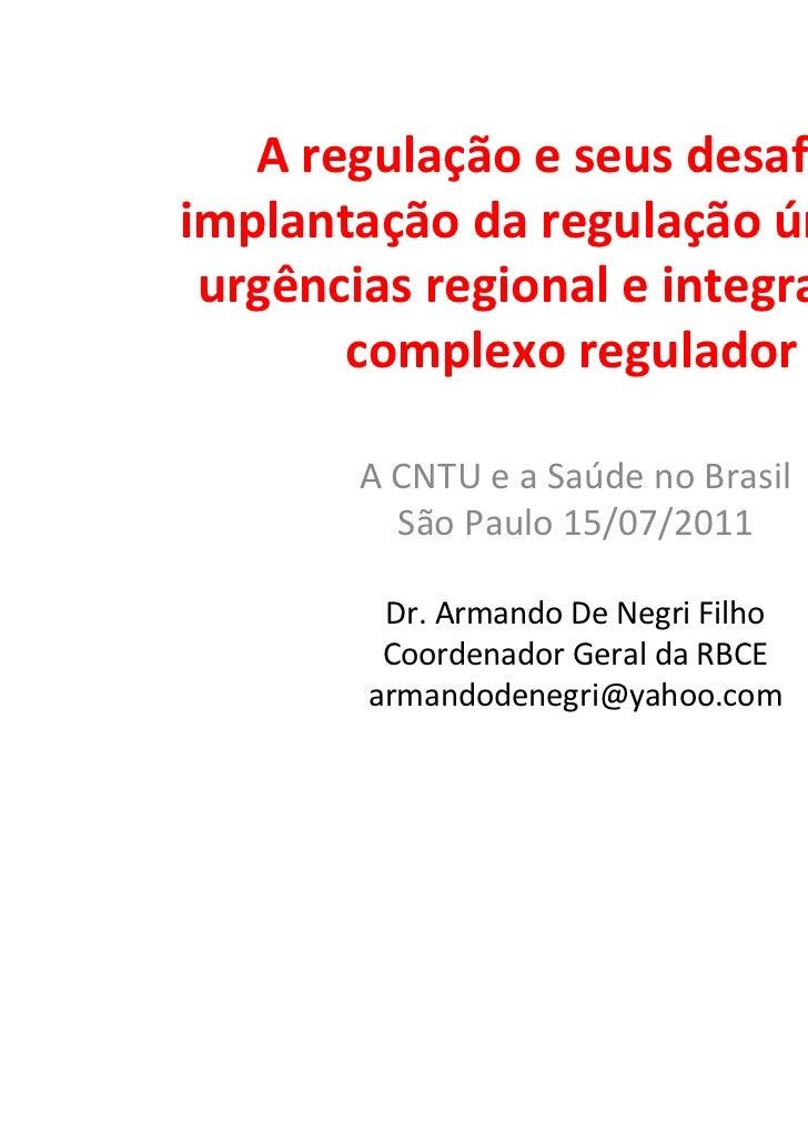 Aregulaçãoeseusdesafios:implantaçãodaregulaçãoúnicade urgênciasregionaleintegradaao       complexoregulador...