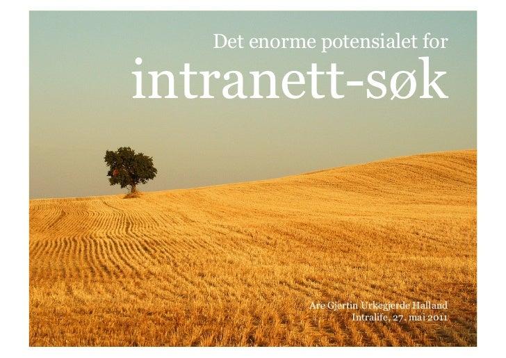 Detenormepotensialet for <br />intranett-søk<br />Are GjertinUrkegjerdeHalland<br />Intralife, 27. mai 2011<br />