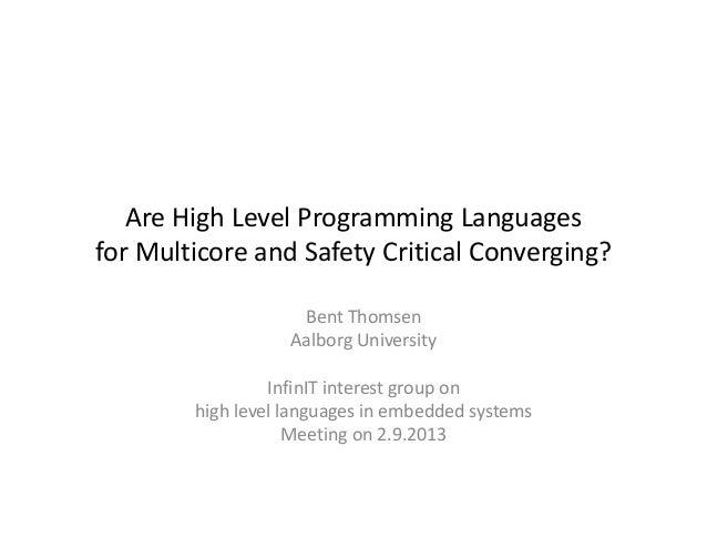 AreHighLevelProgrammingLanguages forMulticoreandSafetyCriticalConverging? BentThomsen AalborgUniversity Infin...
