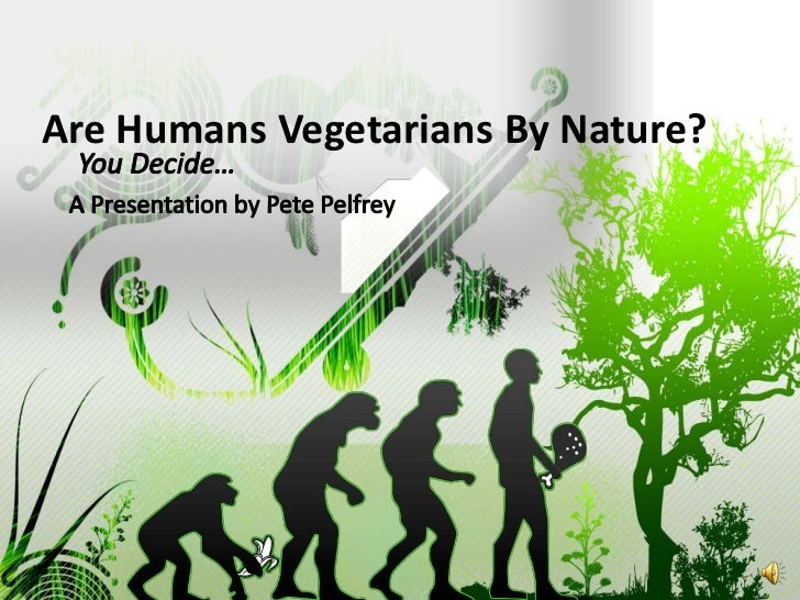 Are Humans Vegetarians By Nature?<br />You Decide…<br />        A Presentation by Pete Pelfrey<br />