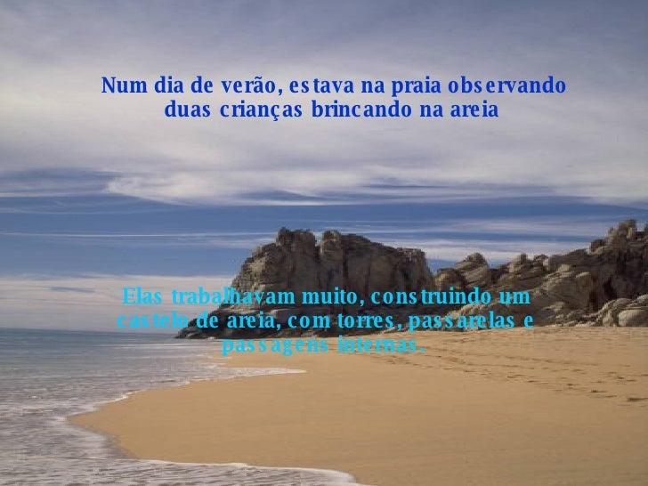 Num dia de verão, estava na praia observando duas crianças brincando na areia   Elas trabalhavam muito, construindo um cas...