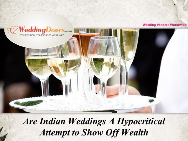 Are Indian Weddings A Hypocritical Attempt to Show Off Wealth Wedding Vendors Worldwide