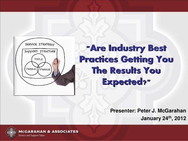 """""""Are Industry Best Practices Getting You The Results You Expected?"""" Presenter: Peter J. McGarahan January 24th, 2012"""