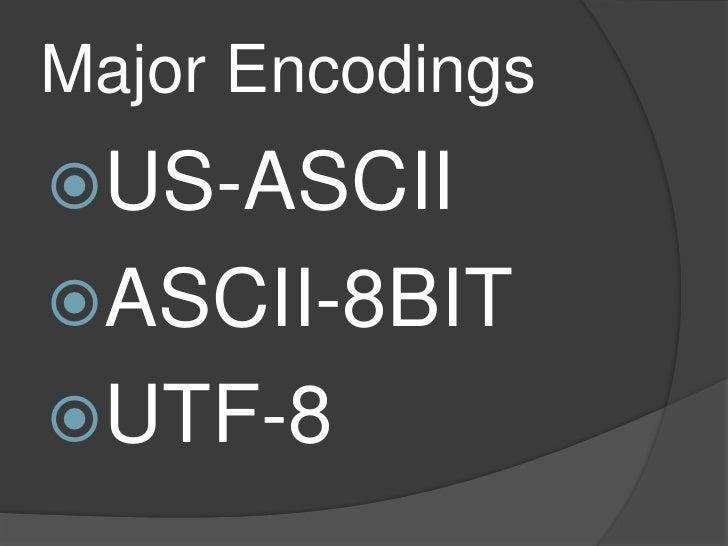 Major Encodings<br />US-ASCII<br />ASCII-8BIT<br />UTF-8<br />