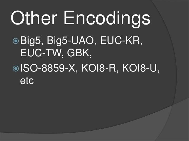 Other Encodings<br />Big5, Big5-UAO, EUC-KR, EUC-TW, GBK,<br />ISO-8859-X, KOI8-R, KOI8-U, etc<br />