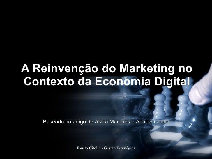 A Reinvenção do Marketing no Contexto da Economia Digital Baseado no artigo de Alzira Marques e Analdo Coelho