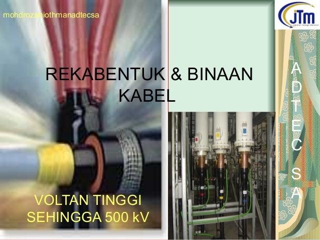 REKABENTUK & BINAAN KABEL VOLTAN TINGGI SEHINGGA 500 kV A D T E C S A mohdrozaniothmanadtecsa