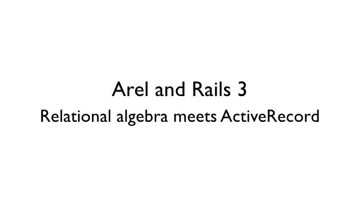Arel and Rails 3Relational algebra meets ActiveRecord