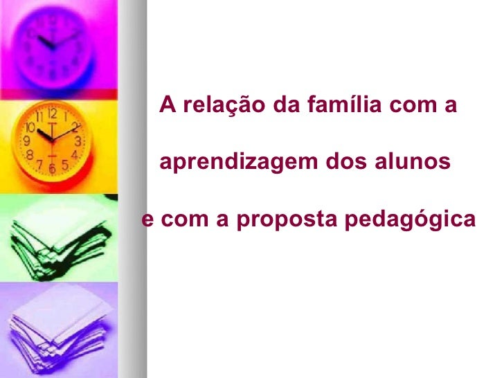 A relação da família com a aprendizagem dos alunose com a proposta pedagógica